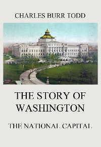 Cover The Story of Washington - The National Capital