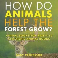 Cover How Do Animals Help the Forest Grow? Animal Books for Kids 9-12 | Children's Animal Books