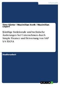 Cover Künftige funktionale und technische Änderungen bei Unternehmen durch Simple Finance und Bewertung von SAP S/4 HANA