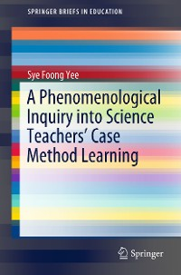Cover A Phenomenological Inquiry into Science Teachers' Case Method Learning