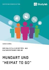"""Cover Mundart und """"Heimat to go"""". Der Dialekt als identitäts- und kulturstiftendes Medium"""