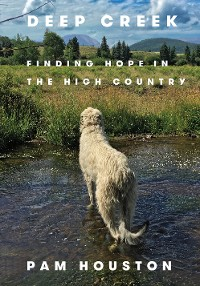 Cover Deep Creek: Finding Hope in the High Country