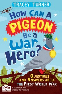 Cover How Can a Pigeon Be a War Hero? Questions and Answers about the First World War