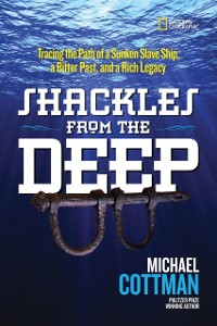 Cover Shackles From the Deep: Tracing the Path of a Sunken Slave Ship, a Bitter Past, and a Rich Legacy (History (US))