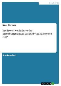 Cover Inwieweit veränderte der Eulenburg-Skandal das Bild von Kaiser und Hof?
