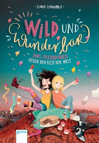 Cover Wild und wunderbar (1). Zwei Freundinnen gegen den Rest der Welt