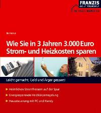 Cover Wie Sie in 3 Jahren 3000 Euro Strom- und Heizkosten sparen