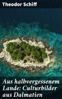 Cover Aus halbvergessenem Lande: Culturbilder aus Dalmatien