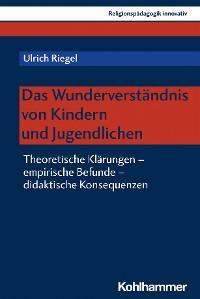 Cover Das Wunderverständnis von Kindern und Jugendlichen
