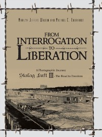 Cover From Interrogation to Liberation: a Photographic Journey Stalag Luft Iii