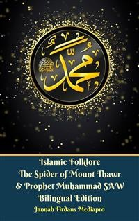 Cover Islamic Folklore The Spider of Mount Thawr and Prophet Muhammad SAW Bilingual Edition