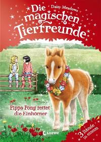 Cover Die magischen Tierfreunde - Pippa Pony rettet die Einhörner