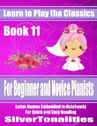 Cover Learn to Play the Classics Book 11 - For Beginner and Novice Pianists Letter Names Embedded In Noteheads for Quick and Easy Reading