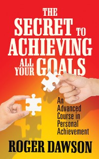 Cover The Secret to Achieving All Your Goals