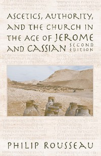 Cover Ascetics, Authority, and the Church in the Age of Jerome and Cassian