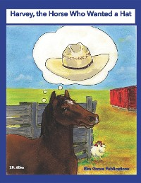 Cover Harvey, the Horse Who Wanted a Hat