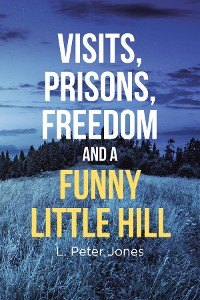 Cover Visits, Prisons, Freedom and a Funny Little Hill