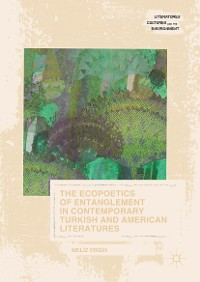 Cover The Ecopoetics of Entanglement in Contemporary Turkish and American Literatures
