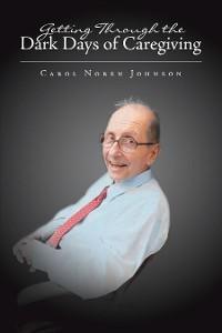 Cover Getting Through the Dark Days of Caregiving