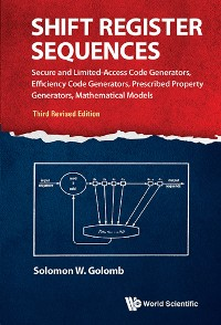 Cover Shift Register Sequences: Secure And Limited-access Code Generators, Efficiency Code Generators, Prescribed Property Generators, Mathematical Models (Third Revised Edition)
