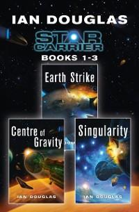 Cover Star Carrier Series Books 1-3: Earth Strike, Centre of Gravity, Singularity