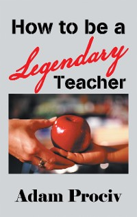 Cover How to Be a Legendary Teacher