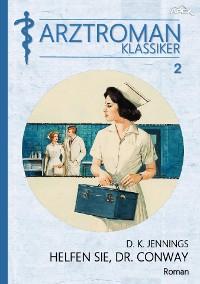 Cover ARZTROMAN-KLASSIKER, Band 2: HELFEN SIE, DR. CONWAY