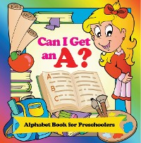 Cover Can I Get an A? Alphabet Book for Preschoolers
