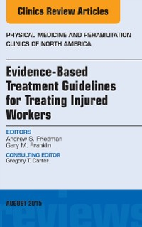 Cover Evidence-Based Treatment Guidelines for Treating Injured Workers, An Issue of Physical Medicine and Rehabilitation Clinics of North America