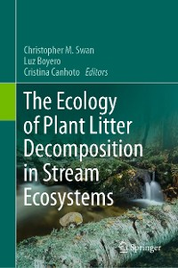 Cover The Ecology of Plant Litter Decomposition in Stream Ecosystems