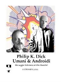 Cover Philip K. Dick - Umani e Androidi