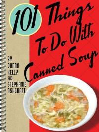 Cover 101 Things To Do With Canned Soup