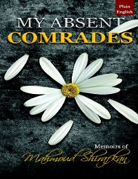 Cover My Absent Comrades: Memoirs of Mahmoud Shirafkan