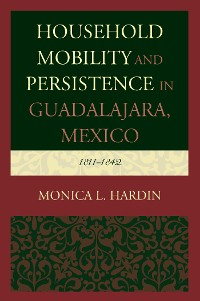 Cover Household Mobility and Persistence in Guadalajara, Mexico