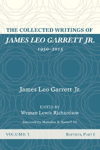 Cover The Collected Writings of James Leo Garrett Jr., 1950–2015: Volume One