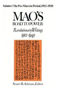 Cover Mao's Road to Power: Revolutionary Writings, 1912-49: v. 1: Pre-Marxist Period, 1912-20