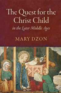 Cover The Quest for the Christ Child in the Later Middle Ages
