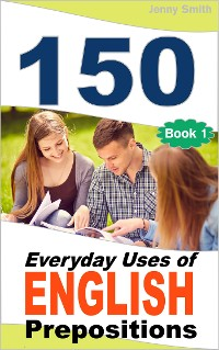 Cover 150 Everyday Uses Of English Prepositions