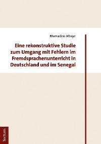 Cover Eine rekonstruktive Studie zum Umgang mit Fehlern im Fremdsprachenunterricht in Deutschland und im Senegal