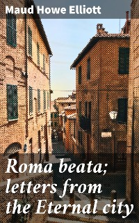 Cover Roma beata; letters from the Eternal city