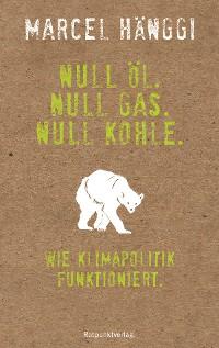 Cover Null Öl. Null Gas. Null Kohle.