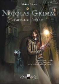 Cover Nicolas Grimm - Caccia all'esule - Libro I