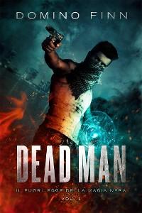 Cover Dead Man - Il Fuorilegge della Magia Nera Vol. I