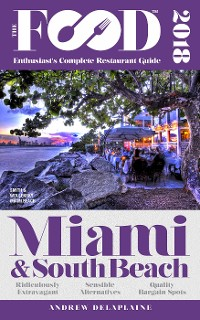Cover MIAMI & SOUTH BEACH - 2018 - The Food Enthusiast's Complete Restaurant Guide