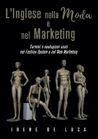 Cover L'Inglese nella Moda e nel Marketing. Termini e neologismi usati nel Fashion System e nel Web Marketing