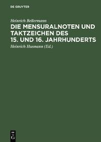 Cover Die Mensuralnoten und Taktzeichen des 15. und 16. Jahrhunderts