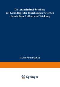 Cover Die Arzneimittel-Synthese auf Grundlage der Beziehungen Zwischen Chemischem Aufbau und Wirkung