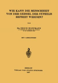 Cover Wie Kann die Menschheit von der Geissel der Syphilis Befreit Werden?