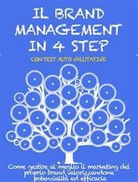 Cover IL BRAND MANAGEMENT IN 4 STEP. Come gestire al meglio il marketing del proprio brand valorizzandone potenzialità ed efficacia.