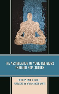 Cover The Assimilation of Yogic Religions through Pop Culture